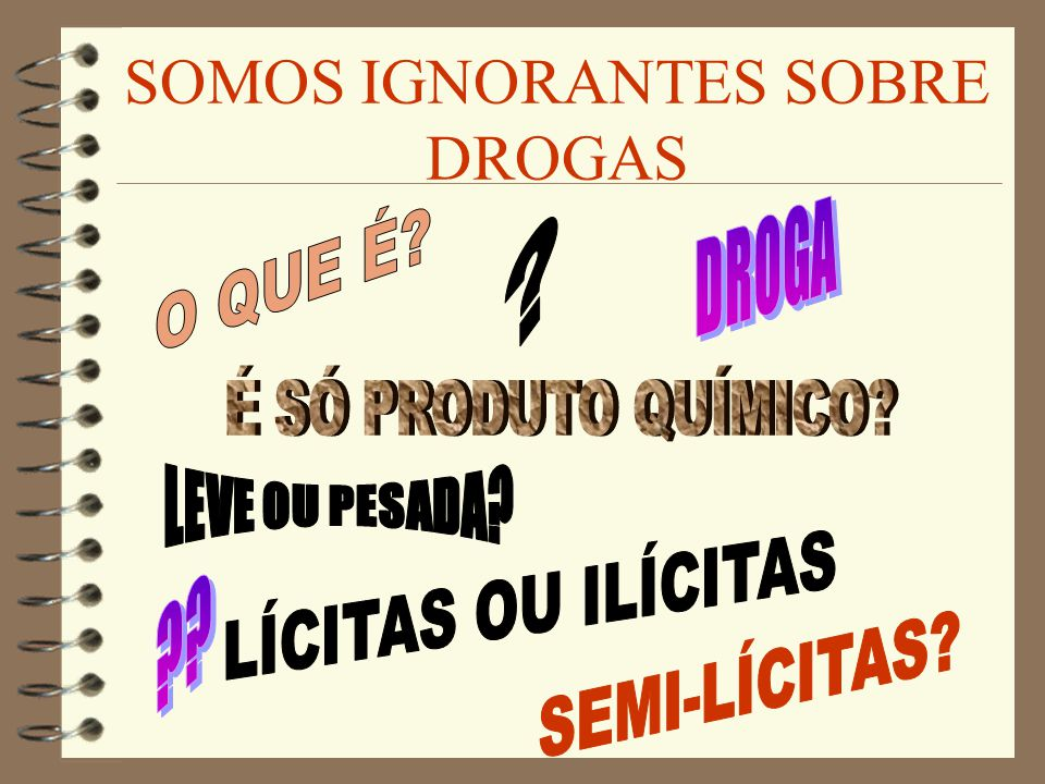 SOMOS IGNORANTES SOBRE DROGAS