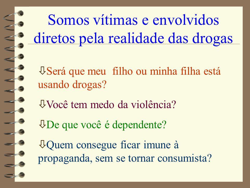 Somos vítimas e envolvidos diretos pela realidade das drogas