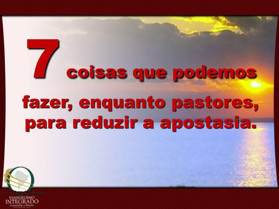 fazer, enquanto pastores, para reduzir a apostasia.