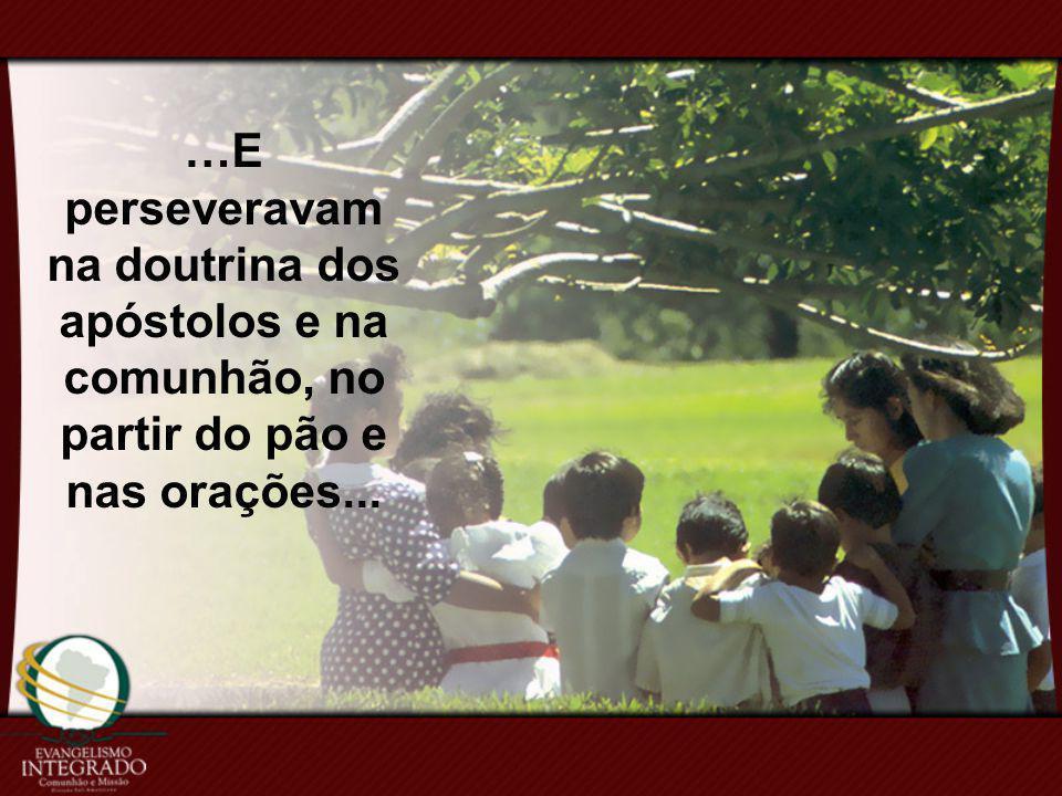 …E perseveravam na doutrina dos apóstolos e na comunhão, no partir do pão e nas orações...