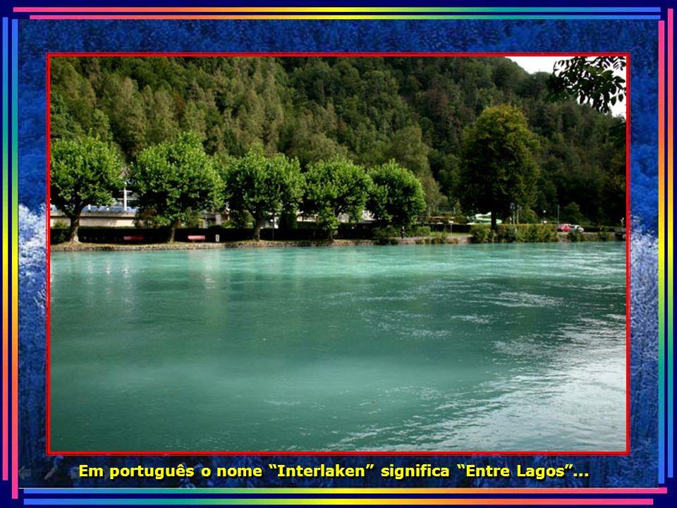 Em português o nome Interlaken significa Entre Lagos ...