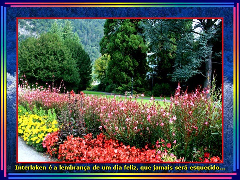 Interlaken é a lembrança de um dia feliz, que jamais será esquecido...