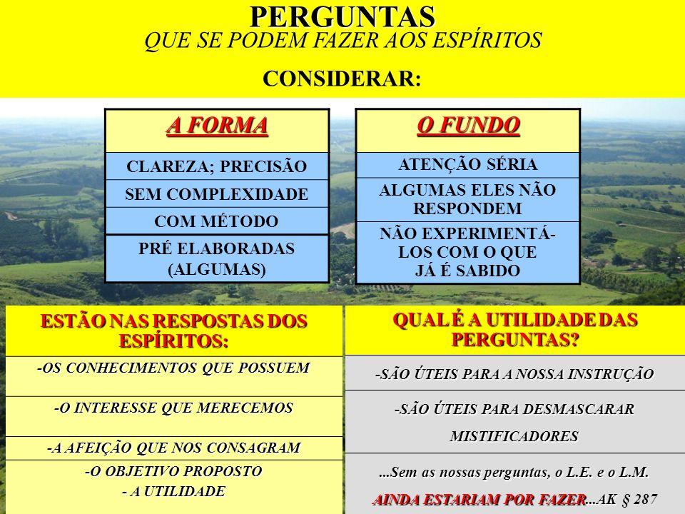 PERGUNTAS QUE SE PODEM FAZER AOS ESPÍRITOS CONSIDERAR: