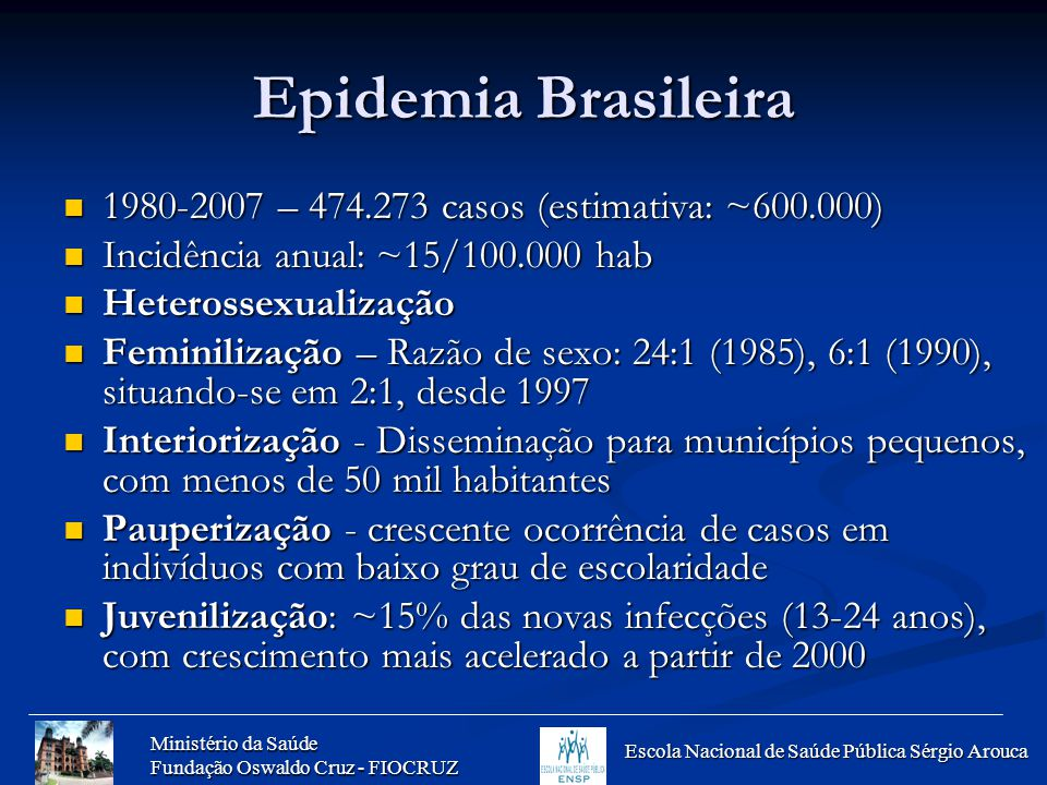 Epidemia Brasileira 1980-2007 – 474.273 casos (estimativa: ~600.000)