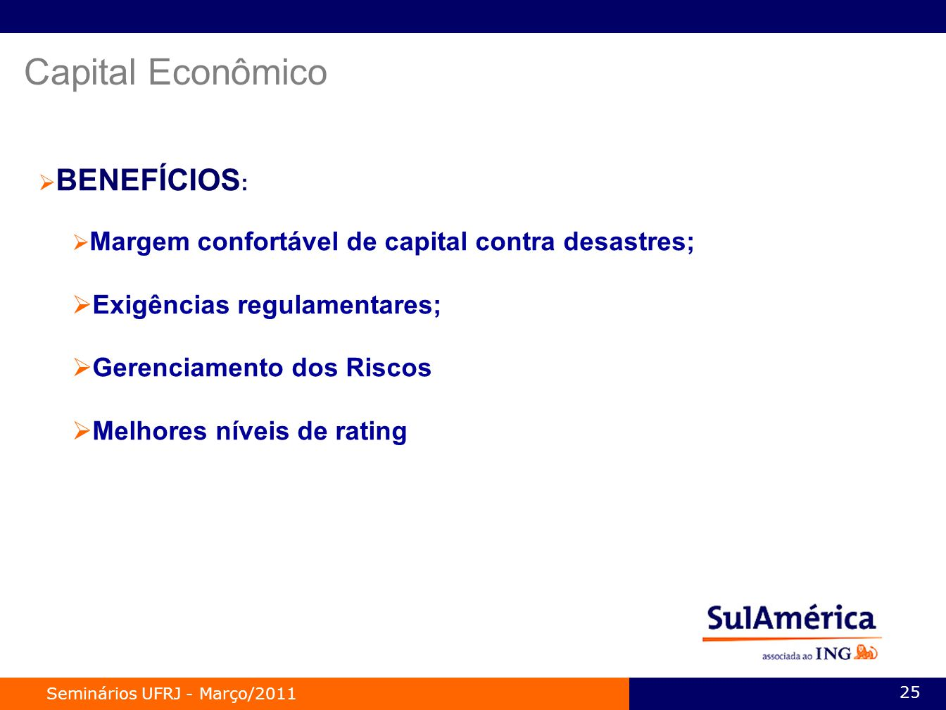 Capital Econômico Exigências regulamentares; Gerenciamento dos Riscos