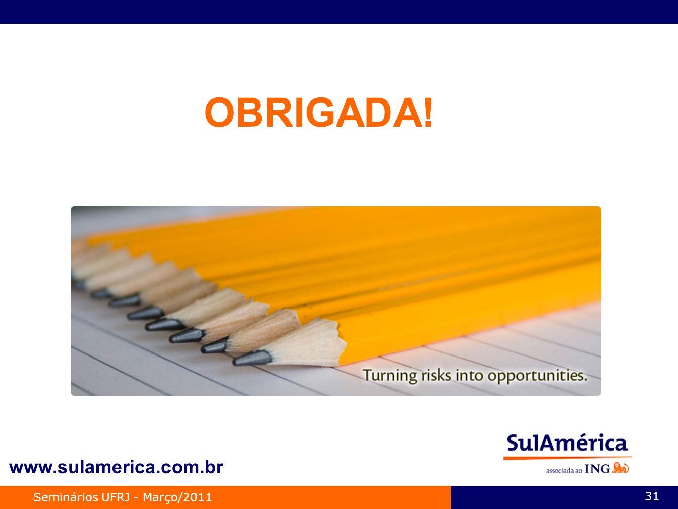 OBRIGADA! www.sulamerica.com.br Seminários UFRJ - Março/2011