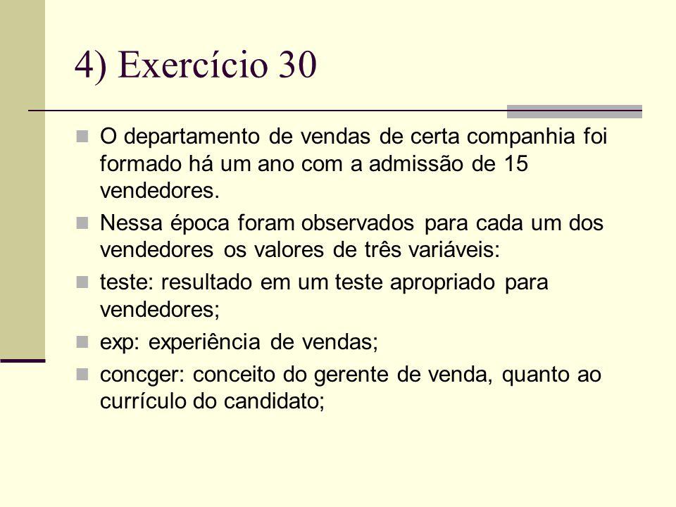 4) Exercício 30 O departamento de vendas de certa companhia foi formado há um ano com a admissão de 15 vendedores.