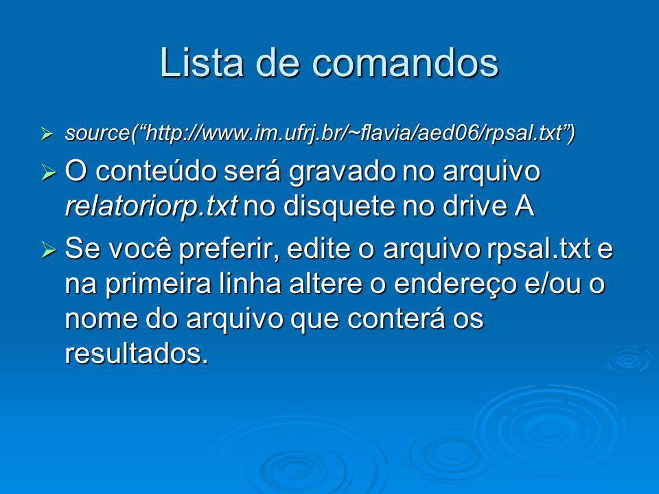 Lista de comandos source( http://www.im.ufrj.br/~flavia/aed06/rpsal.txt ) O conteúdo será gravado no arquivo relatoriorp.txt no disquete no drive A.