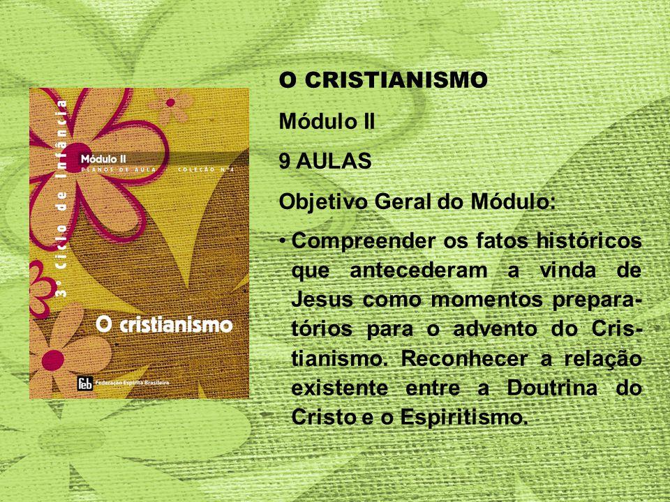 O CRISTIANISMO Módulo II. 9 AULAS. Objetivo Geral do Módulo: