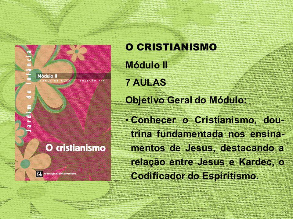 O CRISTIANISMO Módulo II. 7 AULAS. Objetivo Geral do Módulo: