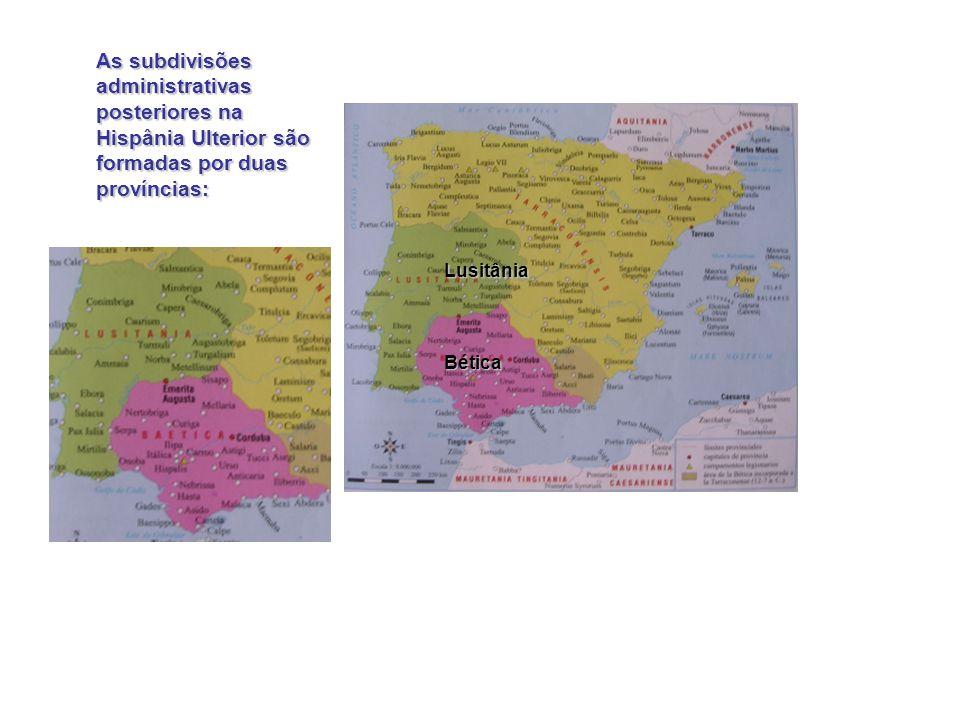 As subdivisões administrativas posteriores na Hispânia Ulterior são formadas por duas províncias: