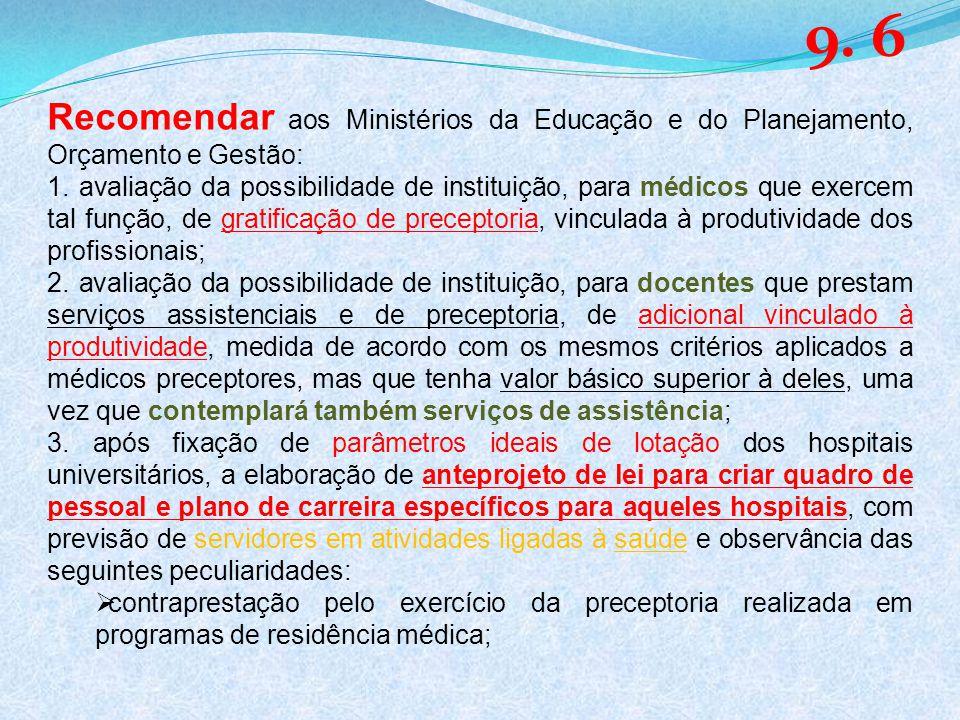 9. 6 Recomendar aos Ministérios da Educação e do Planejamento, Orçamento e Gestão: