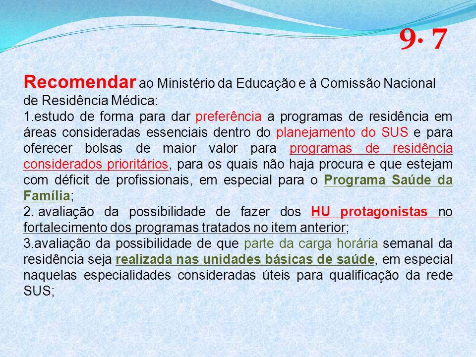 9. 7 Recomendar ao Ministério da Educação e à Comissão Nacional de Residência Médica: