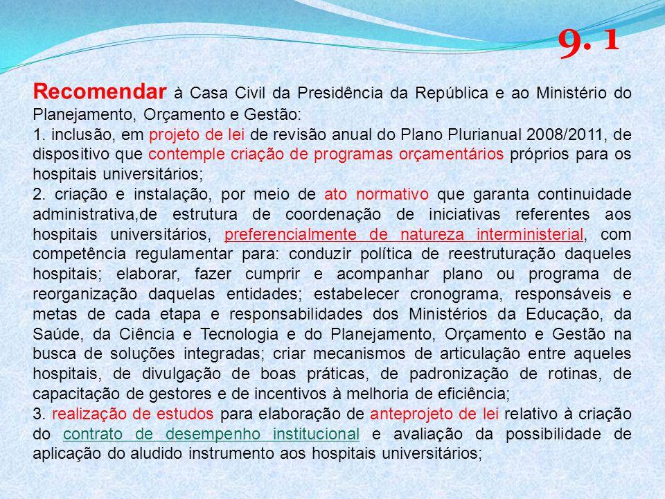 9. 1 Recomendar à Casa Civil da Presidência da República e ao Ministério do Planejamento, Orçamento e Gestão: