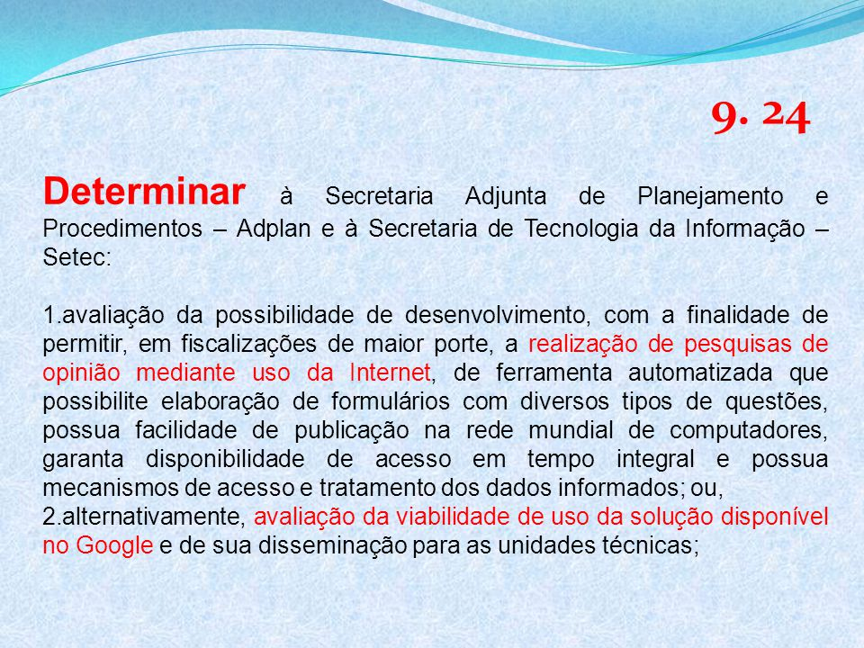 9. 24 Determinar à Secretaria Adjunta de Planejamento e Procedimentos – Adplan e à Secretaria de Tecnologia da Informação – Setec: