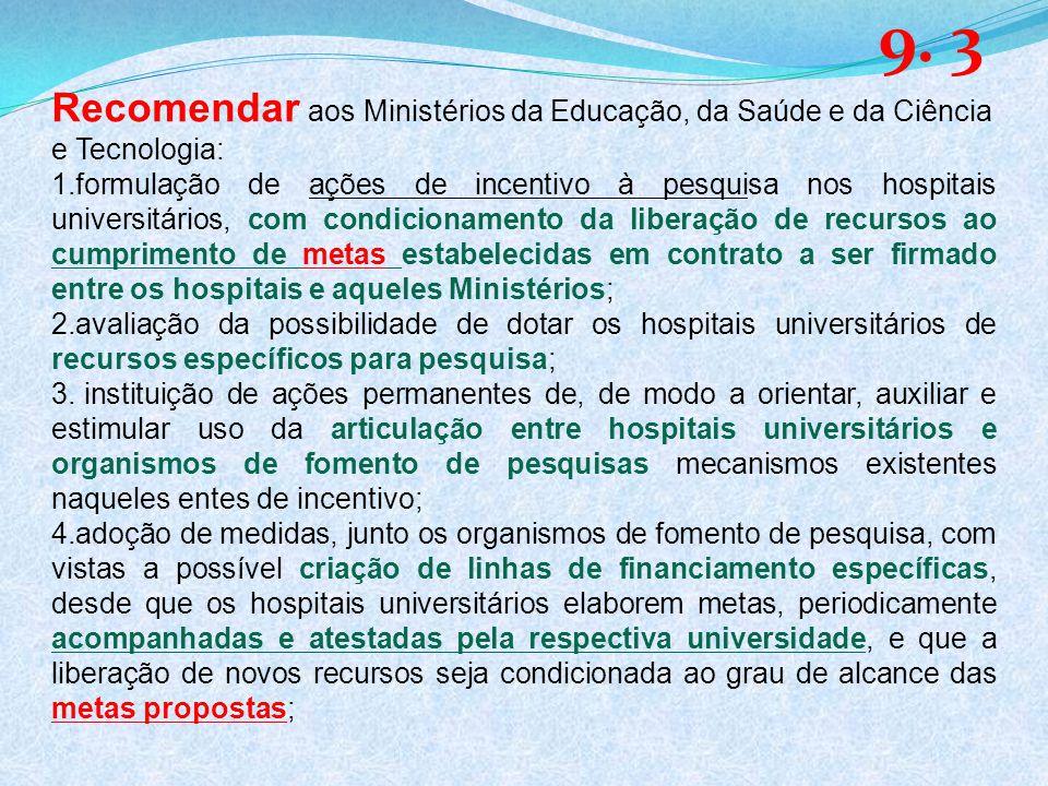 9. 3 Recomendar aos Ministérios da Educação, da Saúde e da Ciência e Tecnologia: