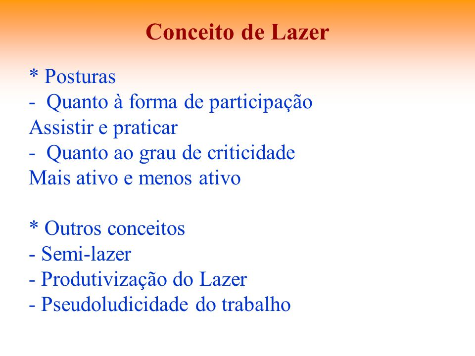 Conceito de Lazer * Posturas Quanto à forma de participação