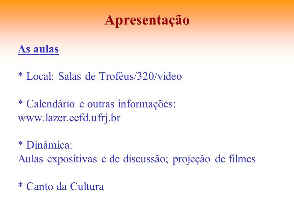 Apresentação As aulas * Local: Salas de Troféus/320/vídeo
