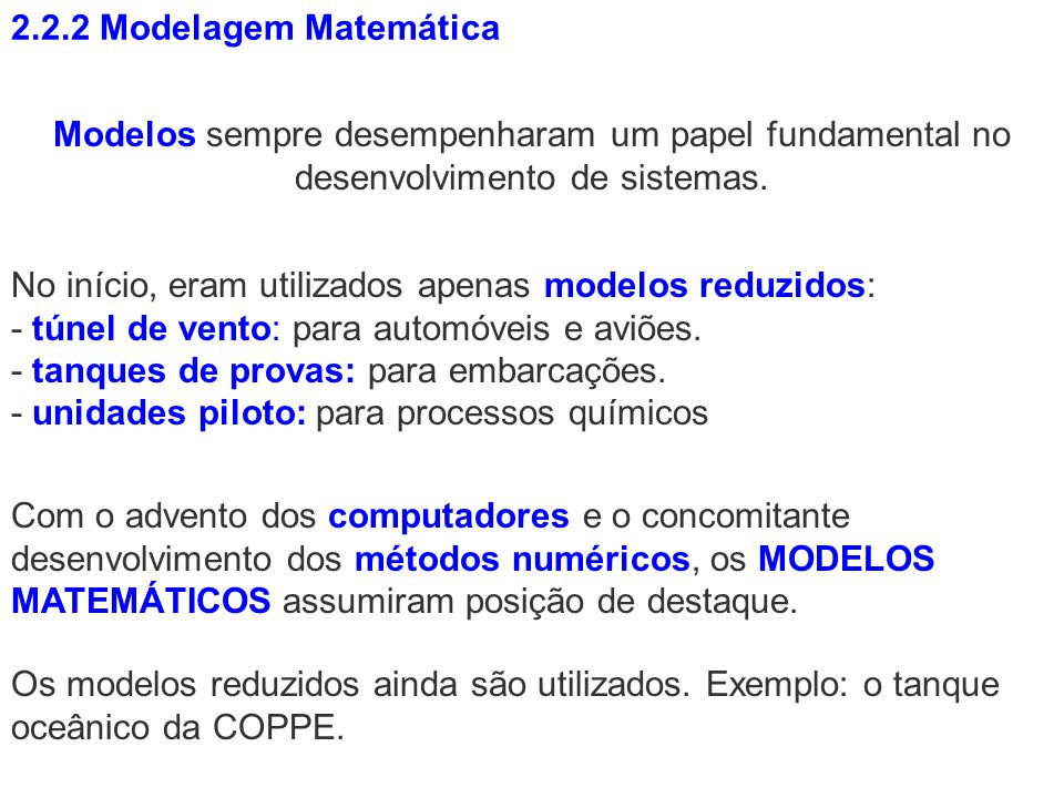 2.2.2 Modelagem Matemática Modelos sempre desempenharam um papel fundamental no desenvolvimento de sistemas.