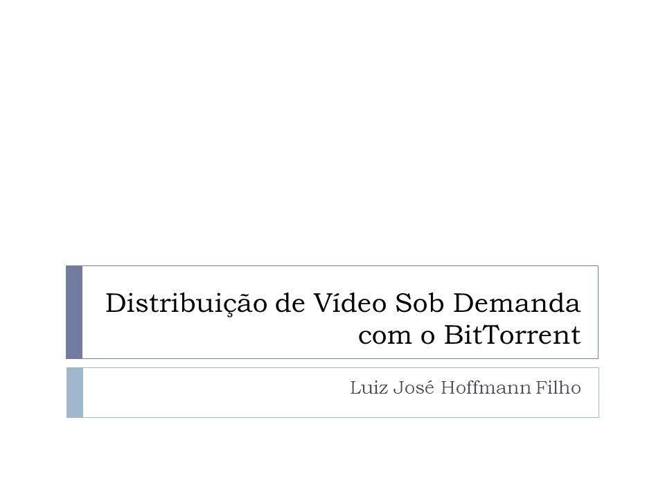 Distribuição de Vídeo Sob Demanda com o BitTorrent