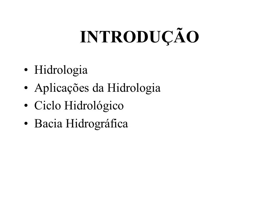 INTRODUÇÃO Hidrologia Aplicações da Hidrologia Ciclo Hidrológico