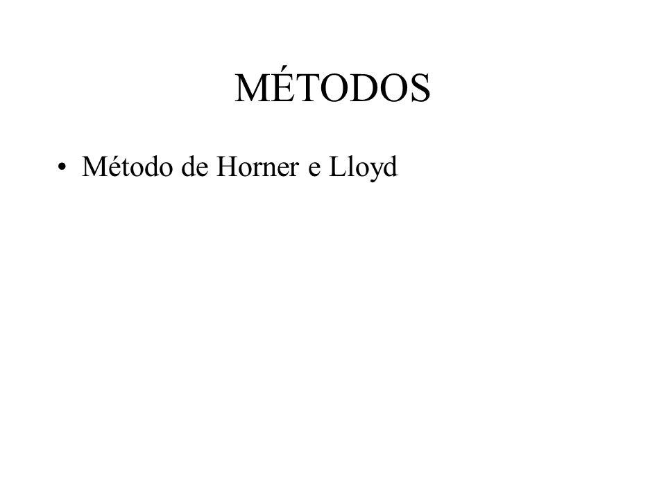 MÉTODOS Método de Horner e Lloyd