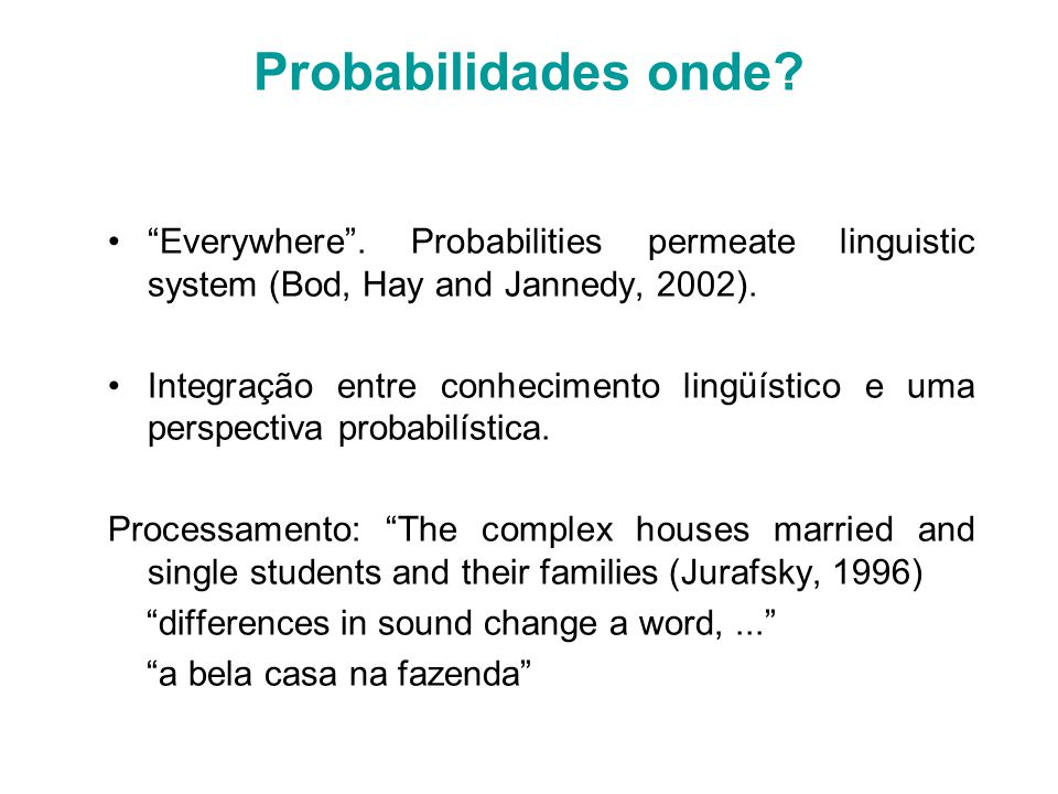 Probabilidades onde Everywhere . Probabilities permeate linguistic system (Bod, Hay and Jannedy, 2002).