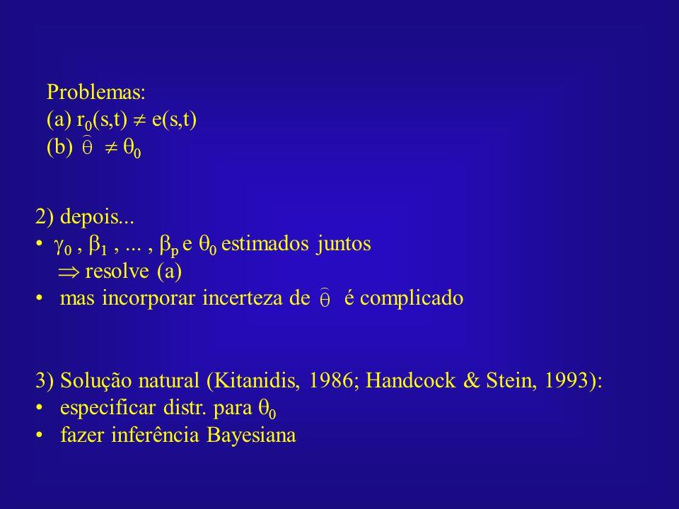 Problemas: (a) r0(s,t)  e(s,t) (b)  0. 2) depois... 0 , 1 , ... , p e 0 estimados juntos.