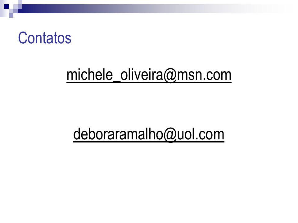 Contatos michele_oliveira@msn.com deboraramalho@uol.com