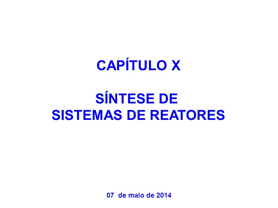 CAPÍTULO X SÍNTESE DE SISTEMAS DE REATORES