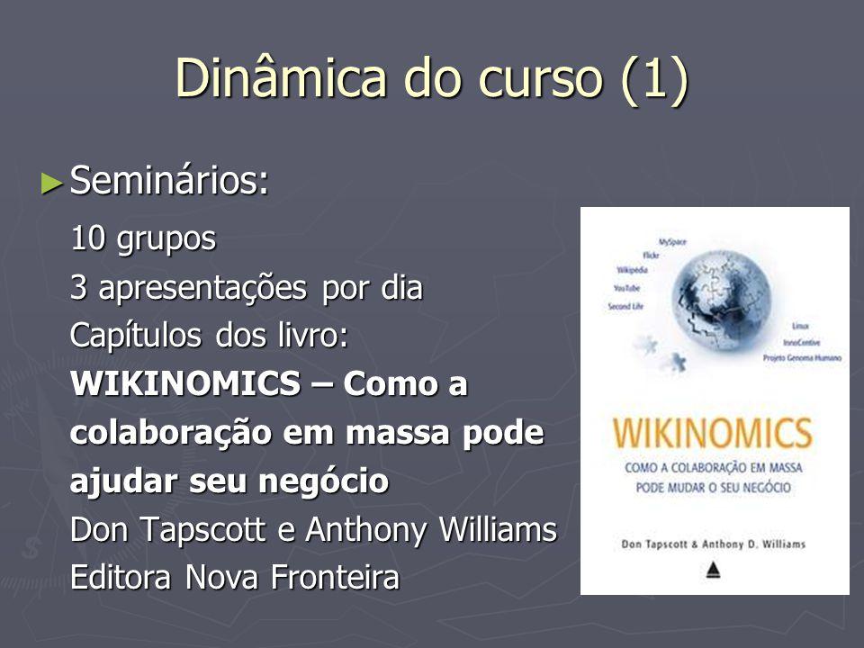 Dinâmica do curso (1) Seminários: 10 grupos 3 apresentações por dia