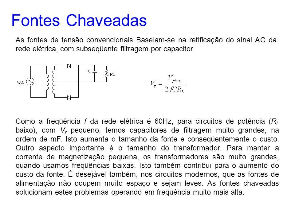 Fontes Chaveadas As fontes de tensão convencionais Baseiam-se na retificação do sinal AC da rede elétrica, com subseqüente filtragem por capacitor.