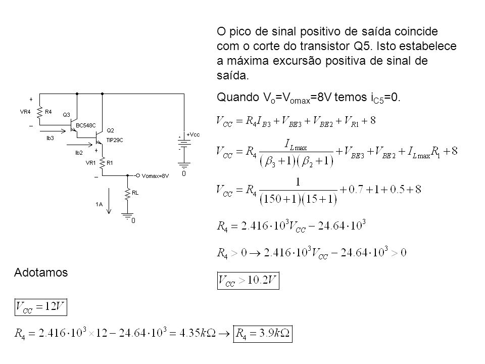 O pico de sinal positivo de saída coincide com o corte do transistor Q5. Isto estabelece a máxima excursão positiva de sinal de saída.