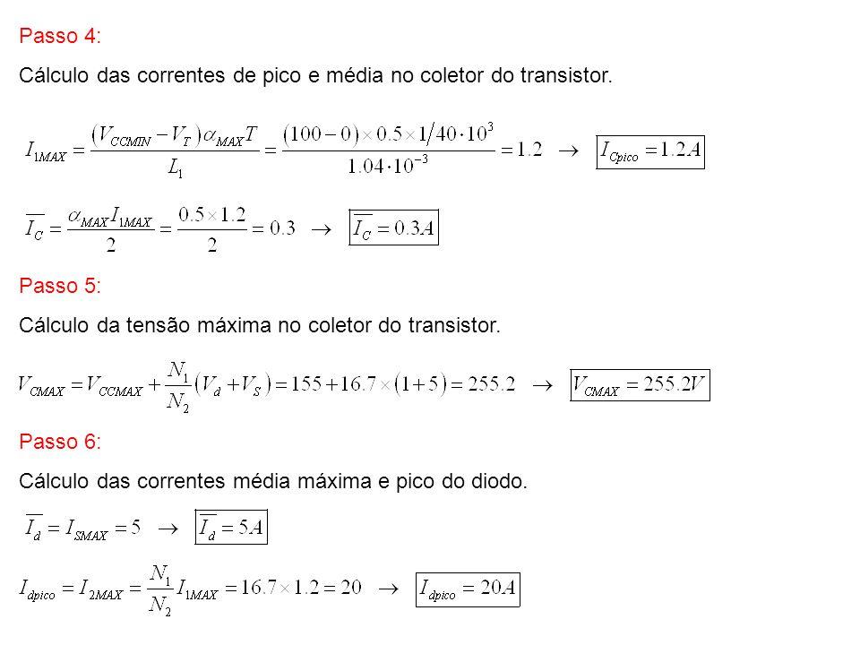 Passo 4: Cálculo das correntes de pico e média no coletor do transistor. Passo 5: Cálculo da tensão máxima no coletor do transistor.
