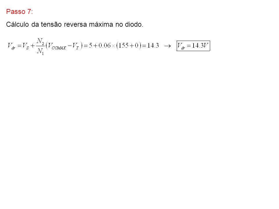 Passo 7: Cálculo da tensão reversa máxima no diodo.