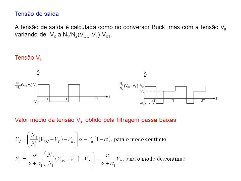 Tensão de saída A tensão de saída é calculada como no conversor Buck, mas com a tensão Va variando de -Vd a N1/N2(VCC-VT)-Vd1.