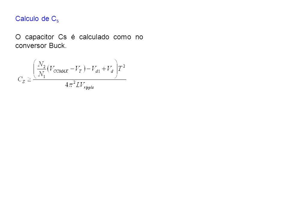 Calculo de Cs O capacitor Cs é calculado como no conversor Buck.