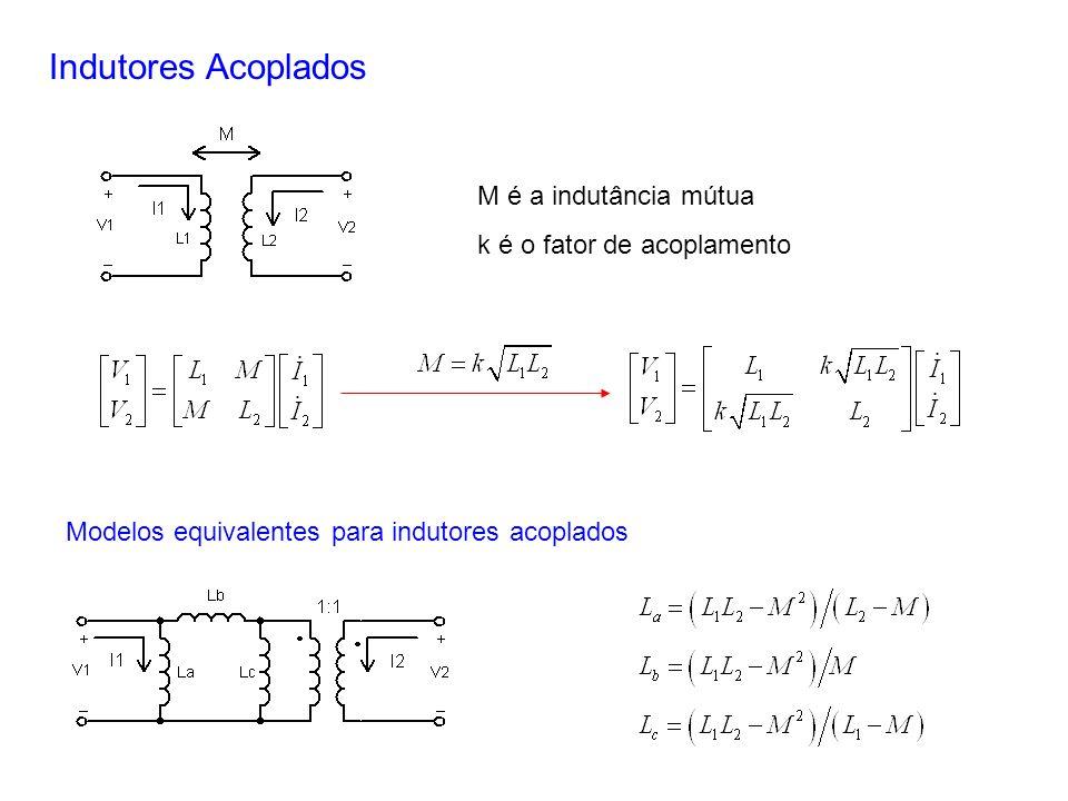 Indutores Acoplados M é a indutância mútua k é o fator de acoplamento