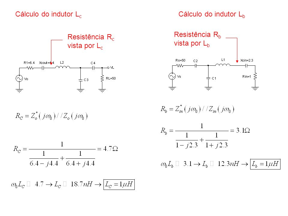 Cálculo do indutor Lc Cálculo do indutor Lb Resistência Rb vista por Lb Resistência Rc vista por Lc