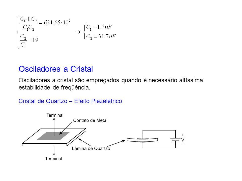 Osciladores a Cristal Osciladores a cristal são empregados quando é necessário altíssima estabilidade de freqüência.