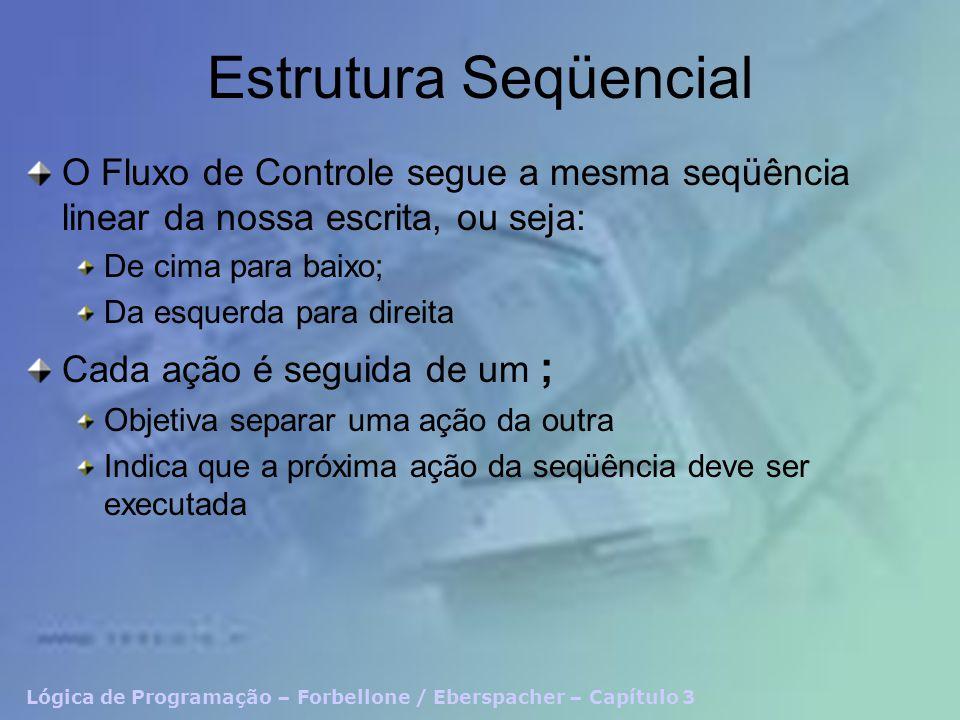 Estrutura Seqüencial O Fluxo de Controle segue a mesma seqüência linear da nossa escrita, ou seja: De cima para baixo;