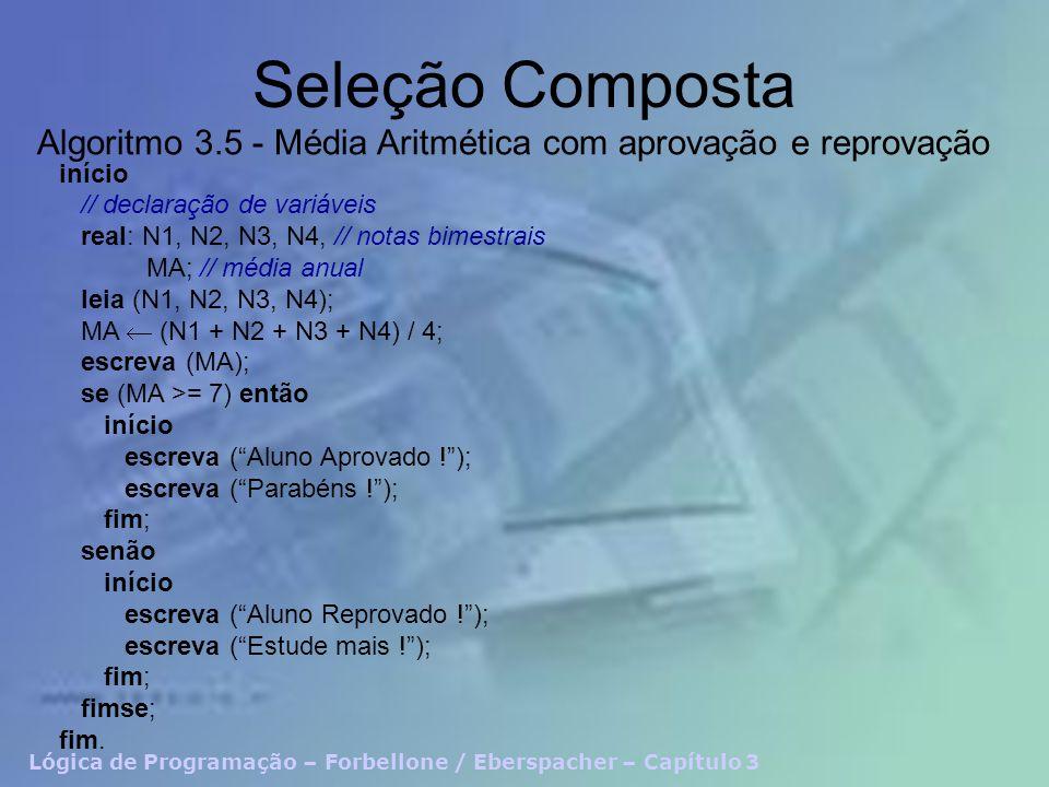 Seleção Composta Algoritmo 3.5 - Média Aritmética com aprovação e reprovação. início. // declaração de variáveis.