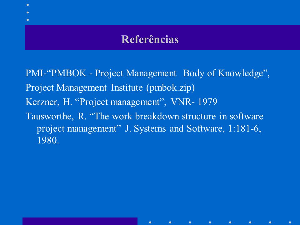 Referências PMI- PMBOK - Project Management Body of Knowledge ,
