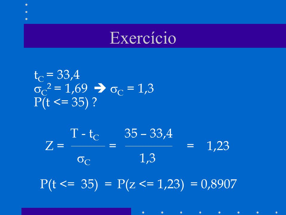 Exercício tC = 33,4 C2 = 1,69  C = 1,3 P(t <= 35)