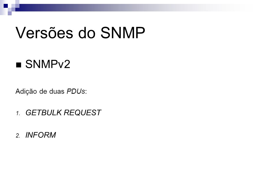 Versões do SNMP SNMPv2 Adição de duas PDUs: GETBULK REQUEST INFORM
