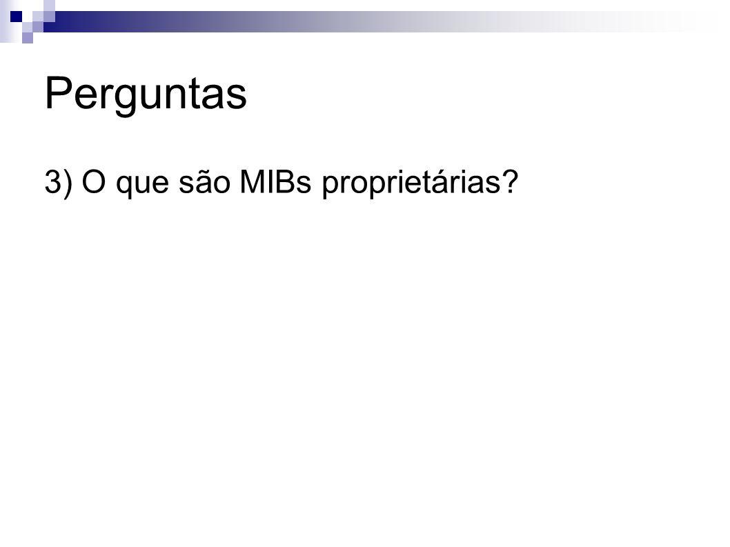 Perguntas 3) O que são MIBs proprietárias