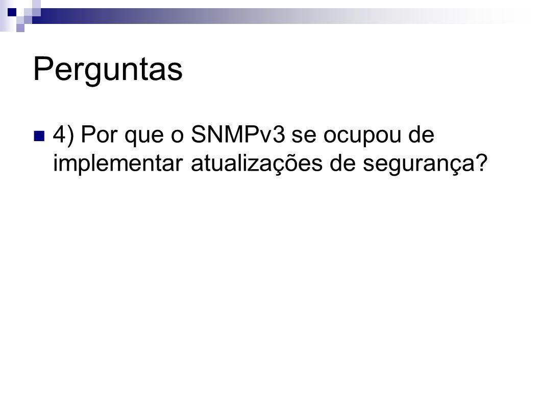 Perguntas 4) Por que o SNMPv3 se ocupou de implementar atualizações de segurança