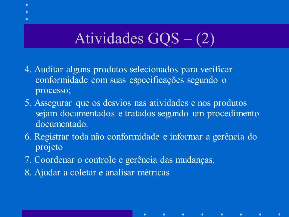 Atividades GQS – (2) 4. Auditar alguns produtos selecionados para verificar conformidade com suas especificações segundo o processo;
