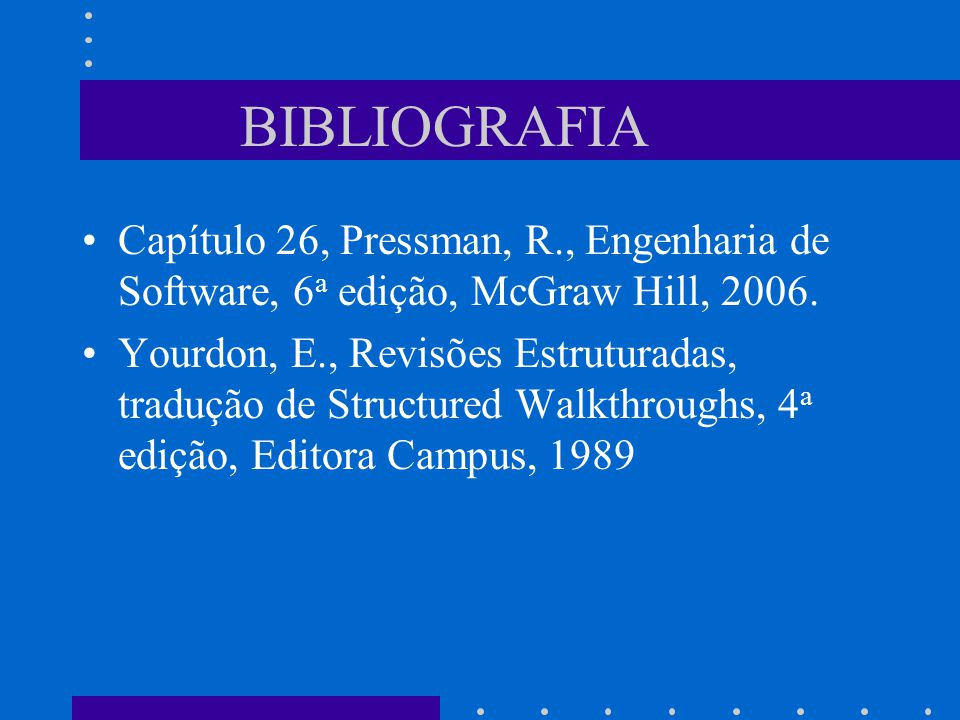 BIBLIOGRAFIA Capítulo 26, Pressman, R., Engenharia de Software, 6a edição, McGraw Hill, 2006.