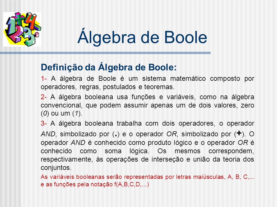 Álgebra de Boole Definição da Álgebra de Boole: